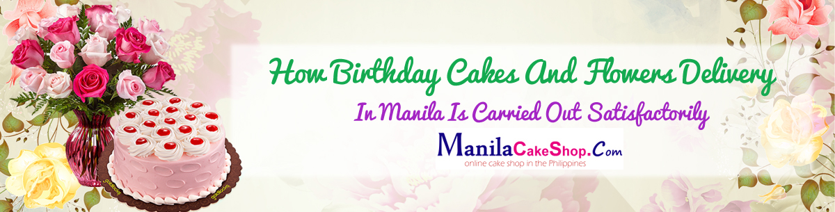 delivery birthday flower and cake to manila philippines