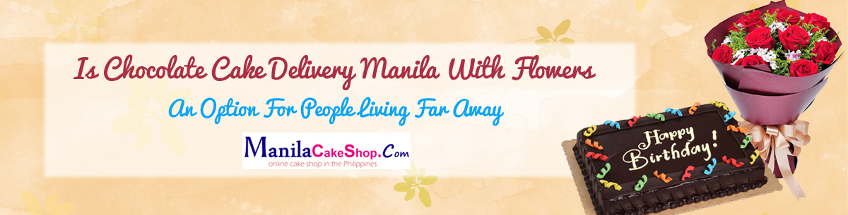 delivery flower and chocolate cake to manila philippines