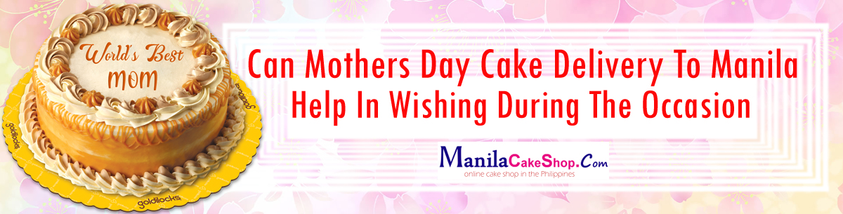 delivery mothers day cake to manila philippines