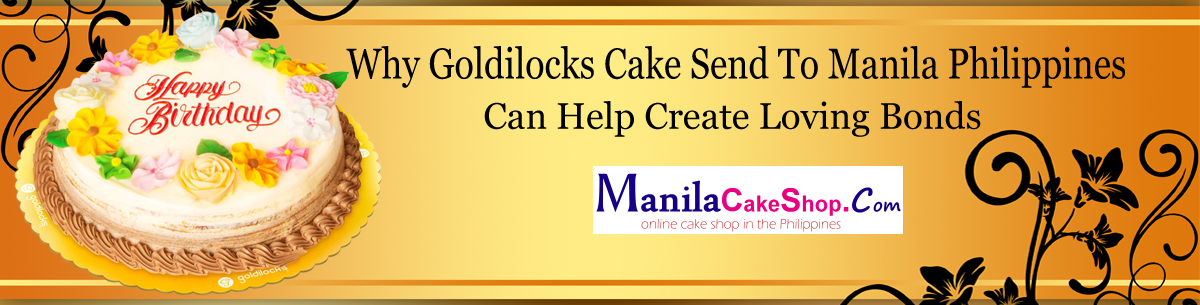 goldilocks cake send to manila philippines